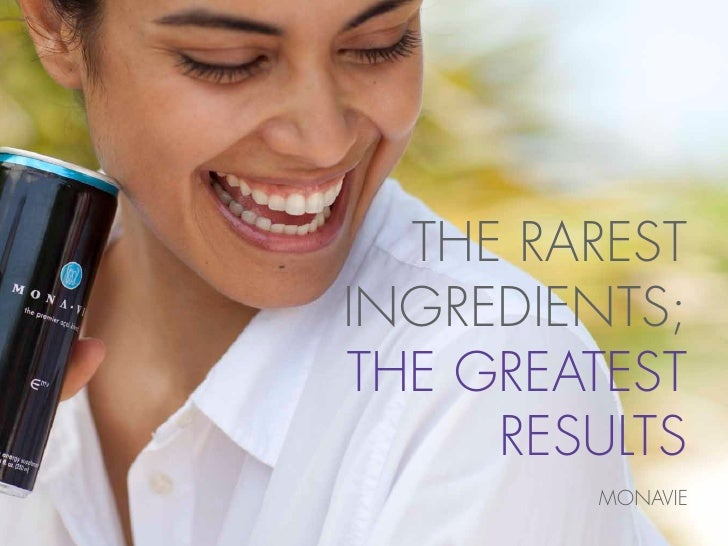 THE RARESTINGREDIENTS;THE GREATEST     RESULTS        MONAVIE
