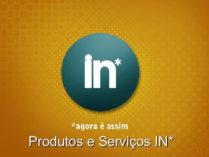 Produtos e Serviços IN*