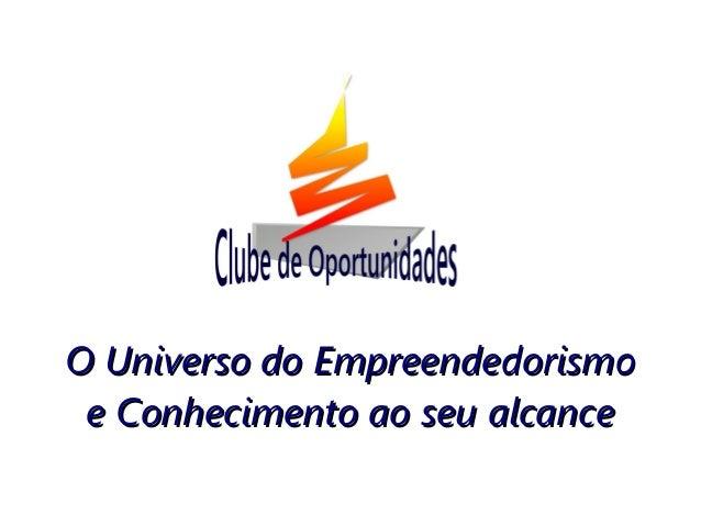O Universo do EmpreendedorismoO Universo do Empreendedorismo e Conhecimento ao seu alcancee Conhecimento ao seu alcance