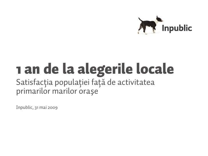 1 an de la alegerile locale Titlu capitolfaţă de activitatea Satisfacţia populaţiei primarilor marilor oraşe Inpublic, 31 ...