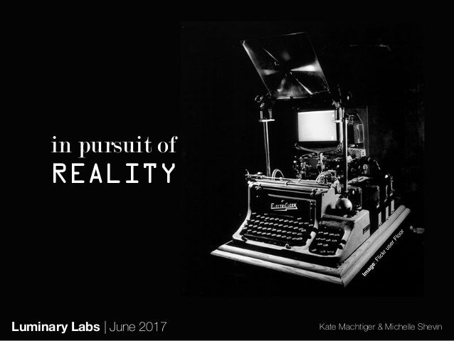 1Luminary Labs | June 2017 in pursuit of REALITY Kate Machtiger & Michelle ShevinLuminary Labs | June 2017