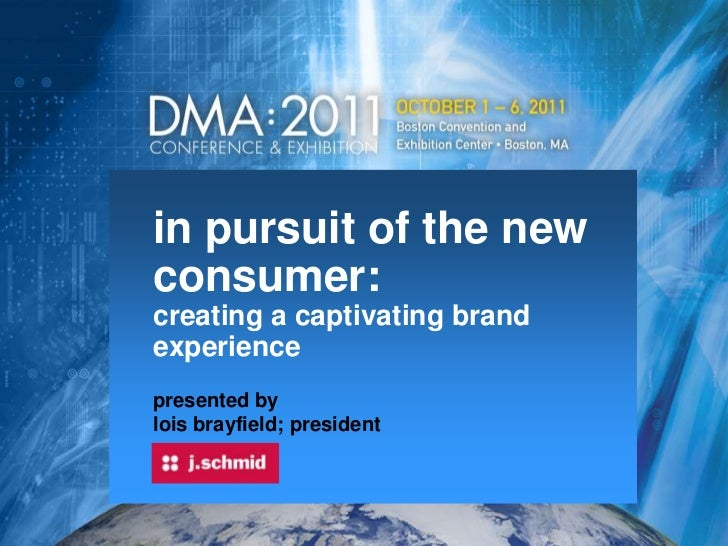 in pursuit of the new consumer:                     creating a captivating brand experience<br />presented by<br />lois br...