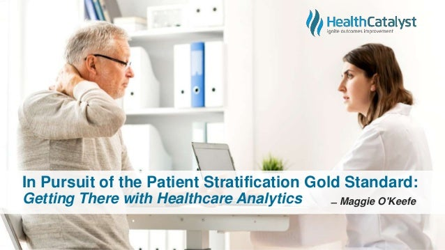 In Pursuit of the Patient Stratification Gold Standard: Getting There with Healthcare Analytics ̶ Maggie O'Keefe