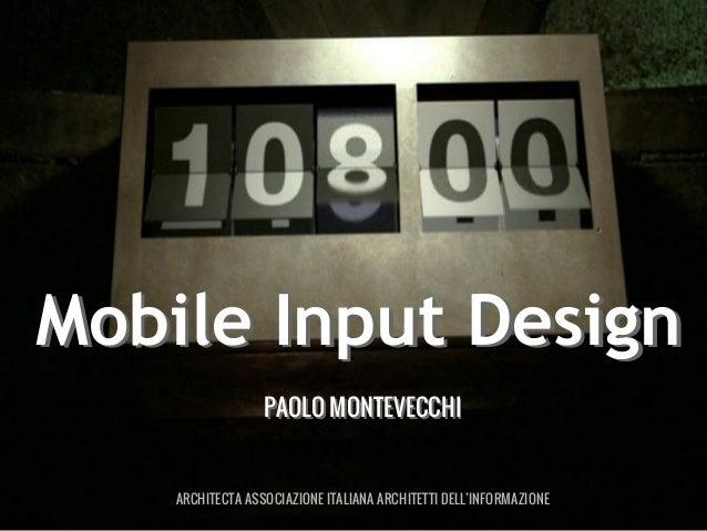 Mobile Input Design PAOLO MONTEVECCHI  ARCHITECTA ASSOCIAZIONE ITALIANA ARCHITETTI DELL'INFORMAZIONE