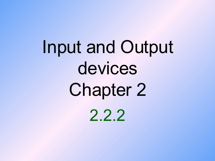 Input and Output devices Chapter 2 2.2.2