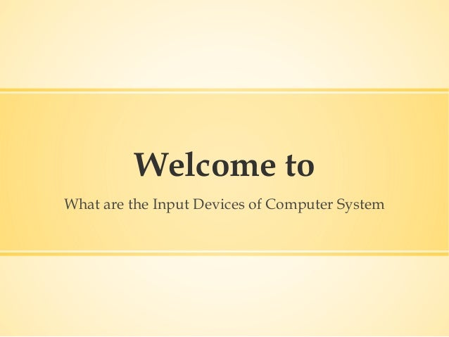 Welcome to What are the Input Devices of Computer System