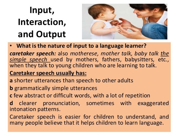 the role of input and interaction The role of interaction in the young learners' classroom m teresa fleta guill n encuentro 17, pp 6 within the adequate conditions of input and time learner's speech during conversational interactions and provides information about the manner in which.