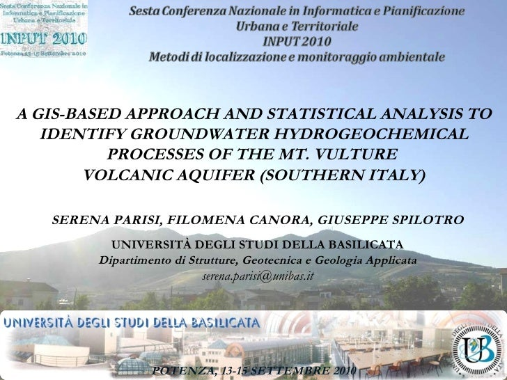 POTENZA, 13-15 SETTEMBRE 2010 A GIS-BASED APPROACH AND STATISTICAL ANALYSIS TO IDENTIFY GROUNDWATER HYDROGEOCHEMICAL PROCE...