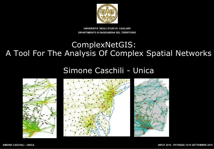 ComplexNetGIS:  A Tool For The Analysis Of Complex Spatial Networks Simone Caschili - Unica UNIVERSITA' DEGLI STUDI DI  CA...