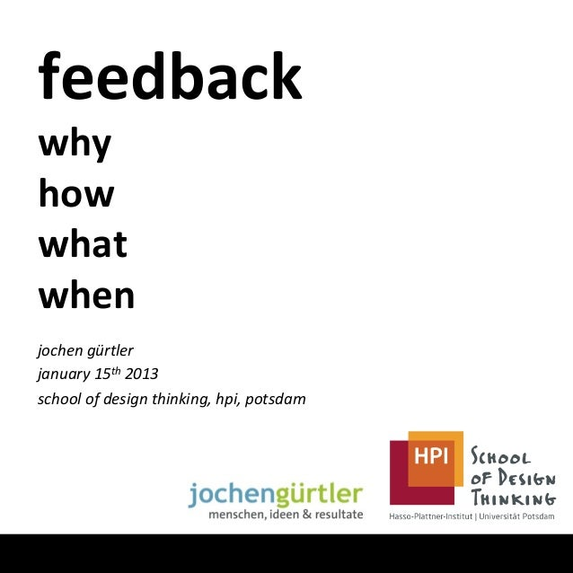 feedback	  why	  how	  what	  when	  jochen	  gürtler	  january	  15th	  2013	  school	  of	  design	  thinking,	  hpi,	  ...