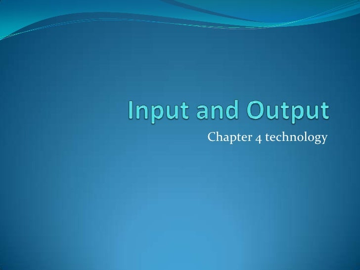 Input and Output<br />Chapter 4 technology<br />