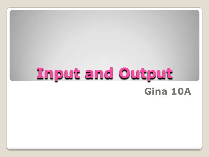 Input and Output            Gina 10A