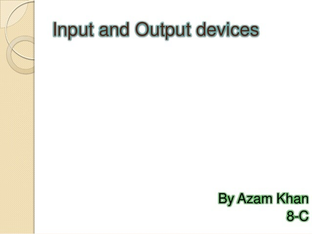 Input and Output devicesBy Azam Khan8-C