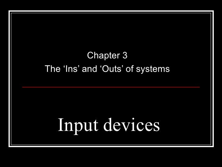 Input devices Chapter 3 The 'Ins' and 'Outs' of systems