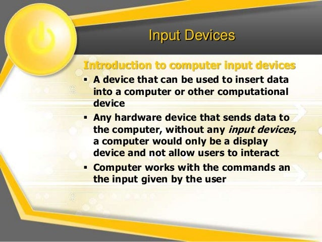 kinds of input devices Inputs devices are used to key in data into computers while outputs are used to obtain data from computers input devices are keyboards, a mouse.