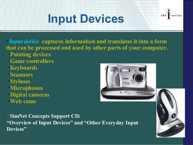 Input Devices•Input device captures information and translates it into a formthat can be processed and used by other parts...