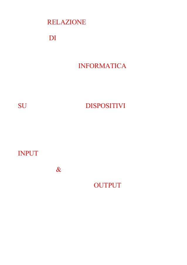 RELAZIONEDIINFORMATICASU DISPOSITIVIINPUT&OUTPUT