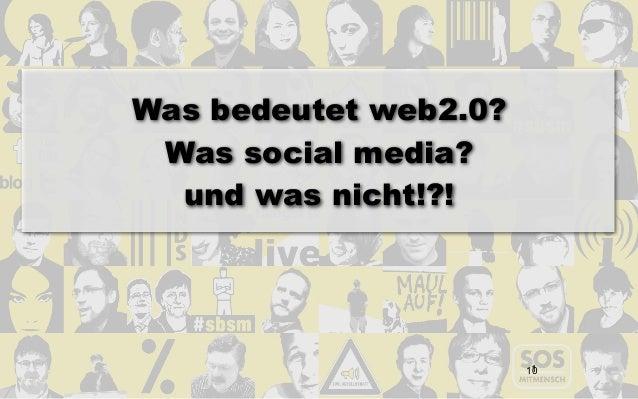 Was bedeutet web2.0? Was social media?  und was nicht!?!                        1                       10