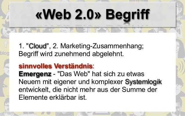 """«Web 2.0» Begriff1. """"Cloud"""", 2. Marketing-Zusammenhang;Begriff wird zunehmend abgelehnt.sinnvolles Verständnis:Emergenz - ..."""