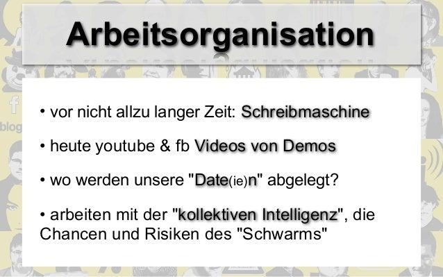 """Arbeitsorganisation• vor nicht allzu langer Zeit: Schreibmaschine• heute youtube & fb Videos von Demos• wo werden unsere """"..."""