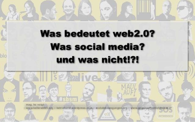 Was bedeutet web2.0?             Was social media?              und was nicht!?!   mag. hc voigt:: www.kellerabteil.org ::...