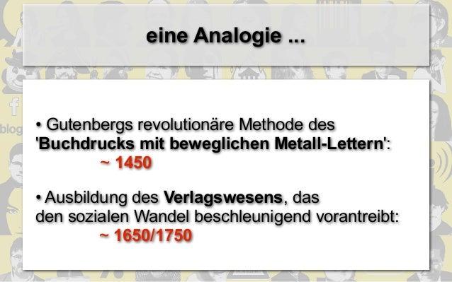 eine Analogie ...• Gutenbergs revolutionäre Methode desBuchdrucks mit beweglichen Metall-Lettern:        ~ 1450• Ausbildun...