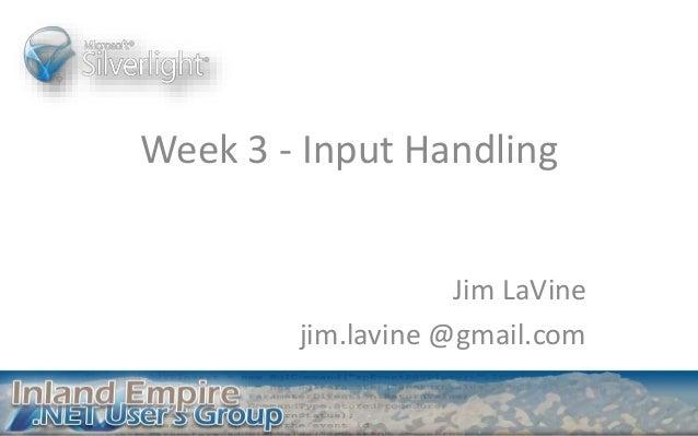 Week 3 - Input Handling Jim LaVine jim.lavine @gmail.com