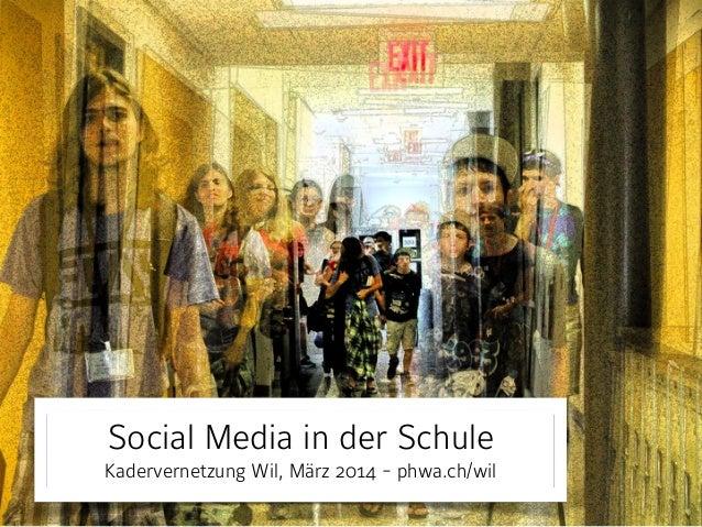 Social Media in der Schule Kadervernetzung Wil, März 2014 - phwa.ch/wil