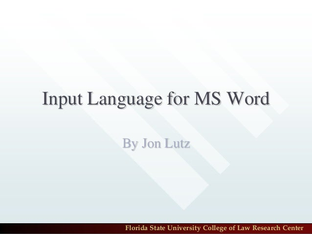 Input Language for MS Word         By Jon Lutz         Florida State University College of Law Research Center