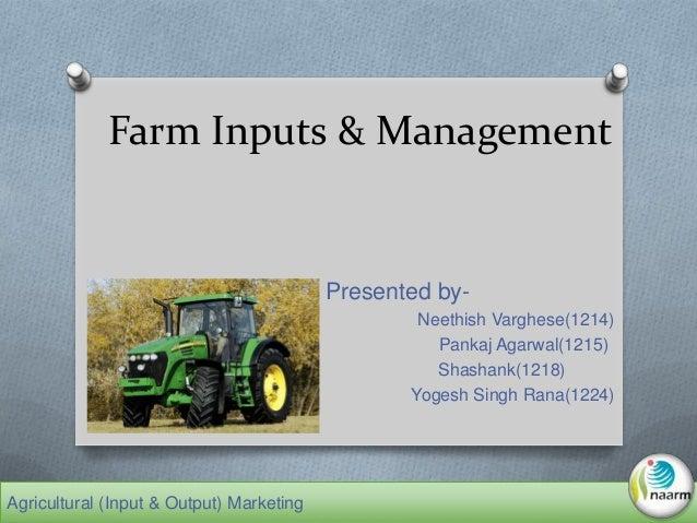 Farm Inputs & Management Presented by- Neethish Varghese(1214) Pankaj Agarwal(1215) Shashank(1218) Yogesh Singh Rana(1224)...