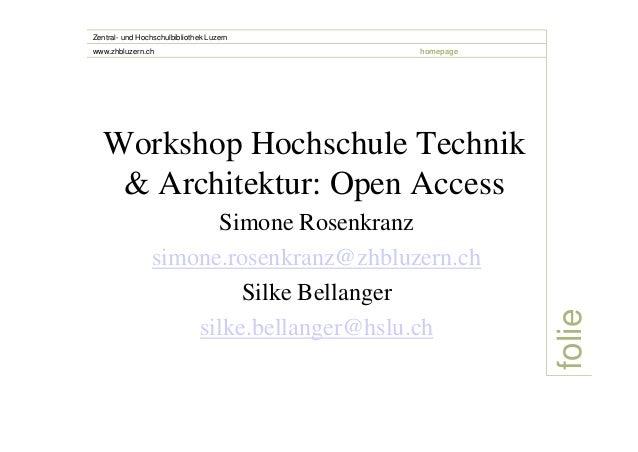 Workshop Hochschule Technik  & Architektur: Open Access  Simone Rosenkranz  simone.rosenkranz@zhbluzern.ch  Silke Bellange...