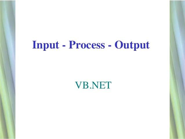 Input - Process - Output        VB.NET                           1