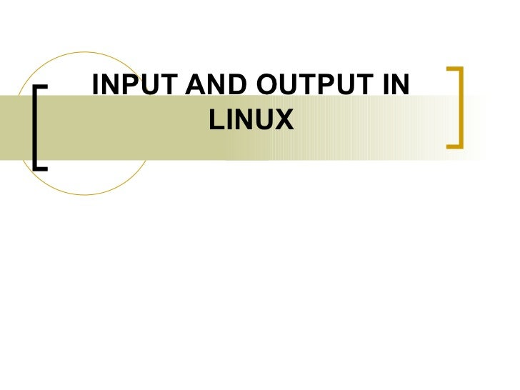INPUT AND OUTPUT IN LINUX