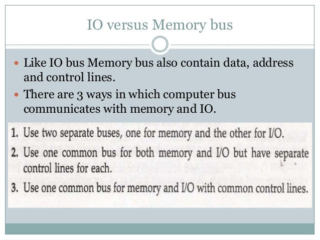  In the first method, CPU has independent set of buses for both memory and IO. It is done in computers that has separate ...