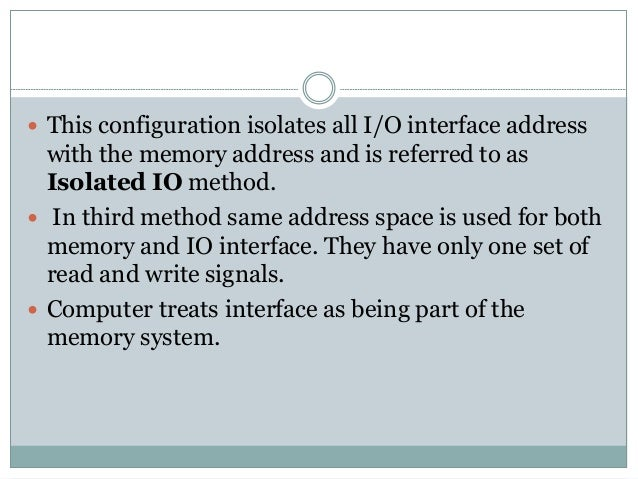  It assign address for each interface which cannot be used for memory words.  This configuration is referred to as memor...