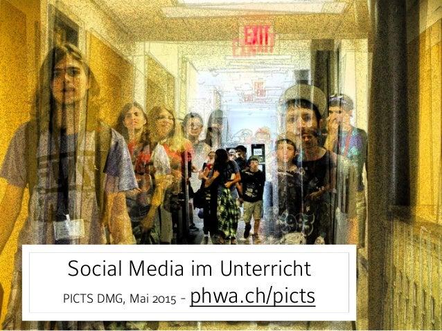 Social Media im Unterricht PICTS DMG, Mai 2015 - phwa.ch/picts