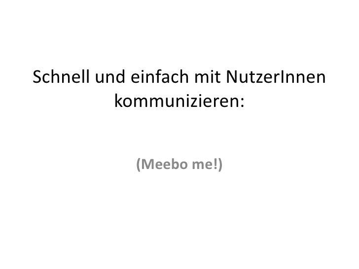 Schnell und einfach mit NutzerInnen kommunizieren:<br />(Meebo me!)<br />