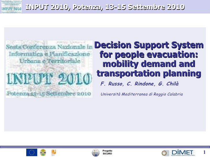 Decision Support System for people evacuation: mobility demand and transportation planning F. Russo, C. Rindone, G. Chilà ...