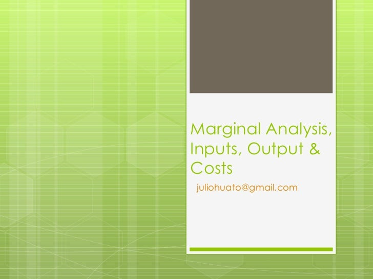 Marginal Analysis, Inputs, Output & Costs [email_address]