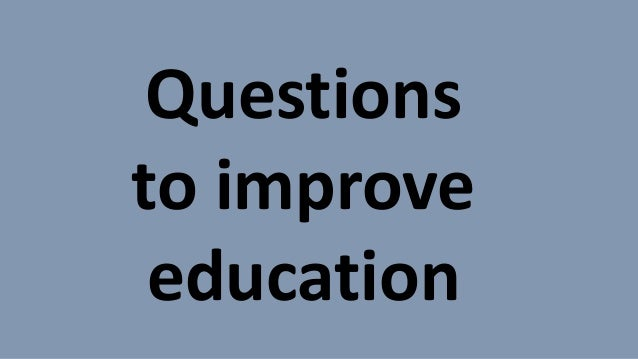 Questions to improve education
