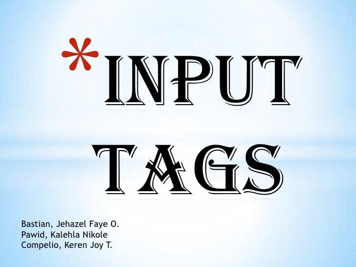 Input Tags<br />Bastian, Jehazel Faye O.<br />Pawid, KalehlaNikole<br />Compelio, Keren Joy T.<br />