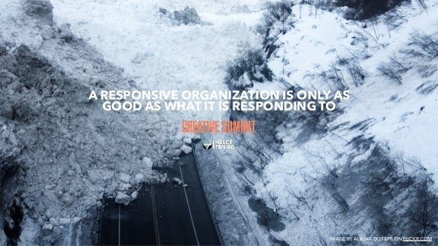 A RESPONSIVE ORGANIZATION IS ONLY AS GOOD AS WHAT IT IS RESPONDING TO IMAGE BY ALASKA DOT&PF ON FLICKR.COM