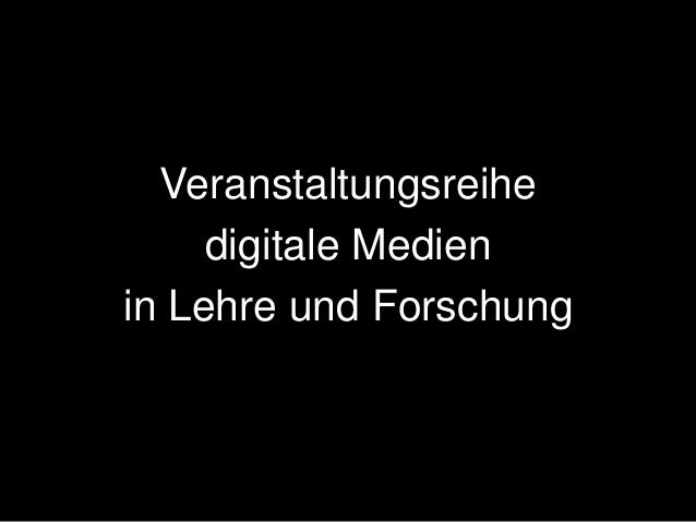 Veranstaltungsreihe     digitale Medienin Lehre und Forschung