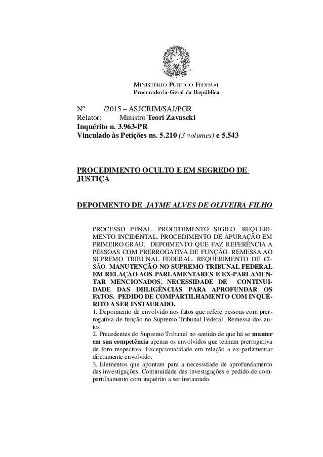 Nº /2015 – ASJCRIM/SAJ/PGR Relator: Ministro Teori Zavascki Inquérito n. 3.963-PR Vinculado às Petições ns. 5.210 (3 volum...