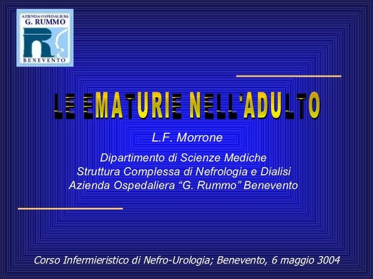 Corso Infermieristico di Nefro-Urologia; Benevento, 6 maggio 3004 L.F. Morrone Dipartimento di Scienze Mediche Struttura C...