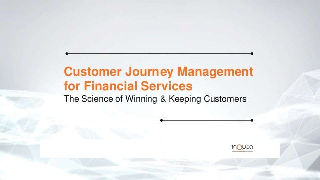Customer Journey Management for Financial Services The Science of Winning & Keeping Customers