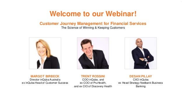 Welcome to our Webinar! Customer Journey Management for Financial Services The Science of Winning & Keeping Customers TREN...