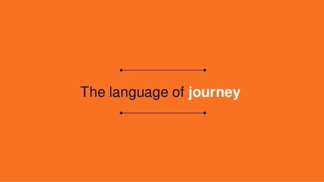 The language of journey In order to do Customer Journey Management, you will need only three data points on each journey s...