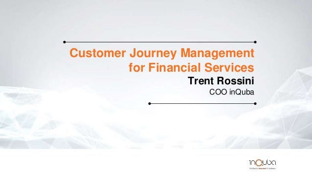 Customer Journey Management for Financial Services Trent Rossini COO inQuba