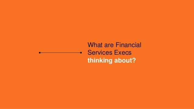 What are Financial Services Execs thinking about?